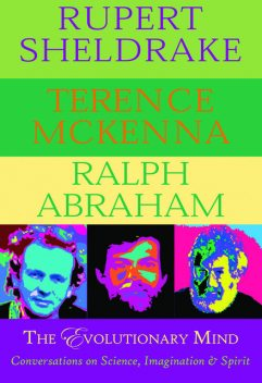 The Evolutionary Mind, Rupert Sheldrake, Terence Mckenna, Ralph Abraham