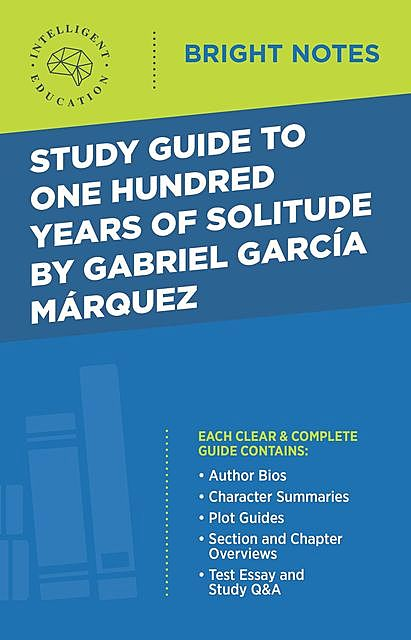 Study Guide to One Hundred Years of Solitude by Gabriel Garcia Marquez, Intelligent Education