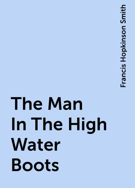 The Man In The High-Water Boots, Francis Hopkinson Smith