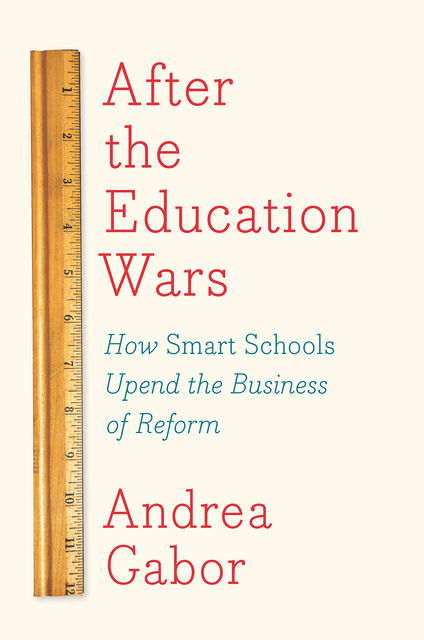 After the Education Wars, Andrea Gabor