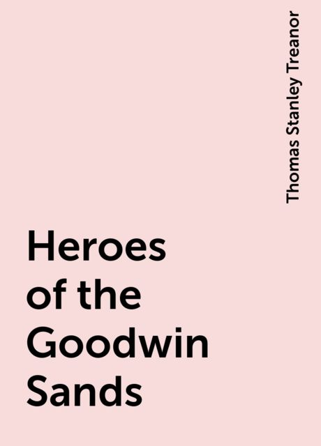 Heroes of the Goodwin Sands, Thomas Stanley Treanor