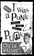 I Was a Punk Before You Were a Punk, Chris Walter