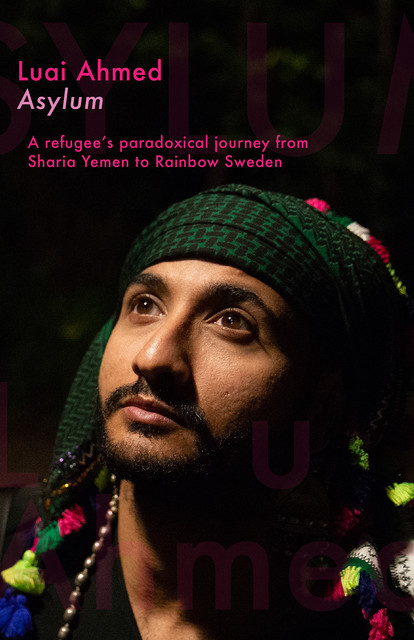 Asylum: A refugee's paradoxical journey from Sharia Yemen to Rainbow Sweden, Luai Ahmed