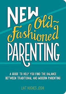 New Old-Fashioned Parenting, Liat Hughes Joshi