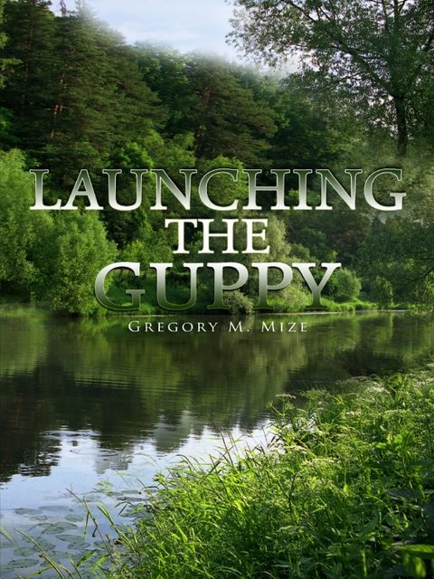 Launching the Guppy, Gregory M.Mize