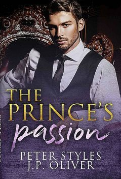The Prince's Passion: A Fake Engagement Royalty Romance, Peter, oliver, J.P., Styles