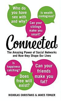 Connected: The Amazing Power of Social Networks and How They Shape Our Lives, James Fowler, Nicholas Christakis