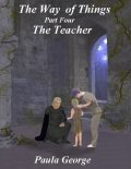 The Way of Things Part Four – The Teacher, Paula George