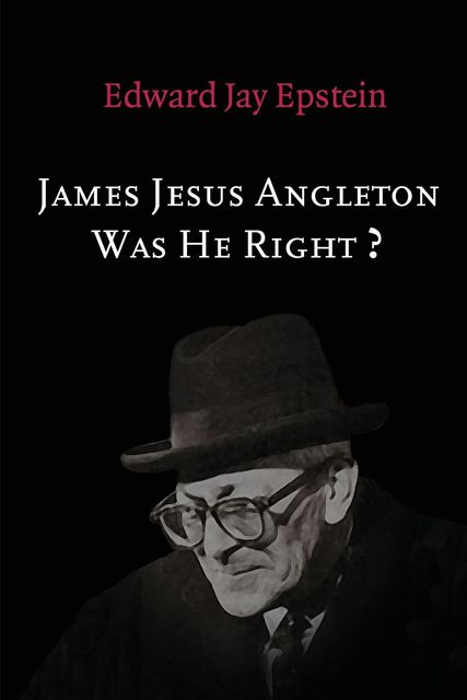 James Jesus Angleton: Was He Right?, Edward Jay Epstein