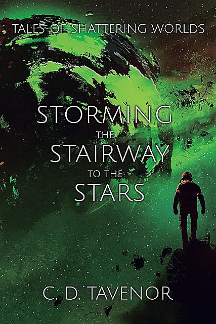 Storming the Stairway to the Stars, C.D. Tavenor