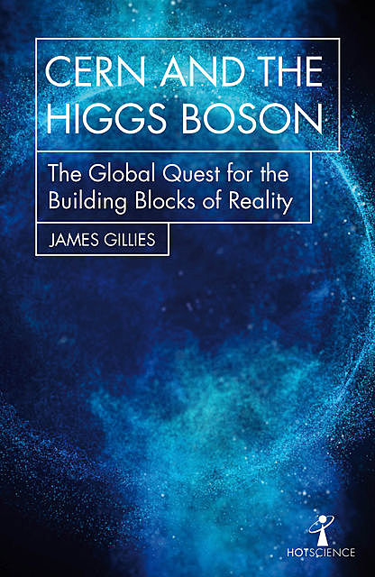 CERN and the Higgs Boson, James Gillies