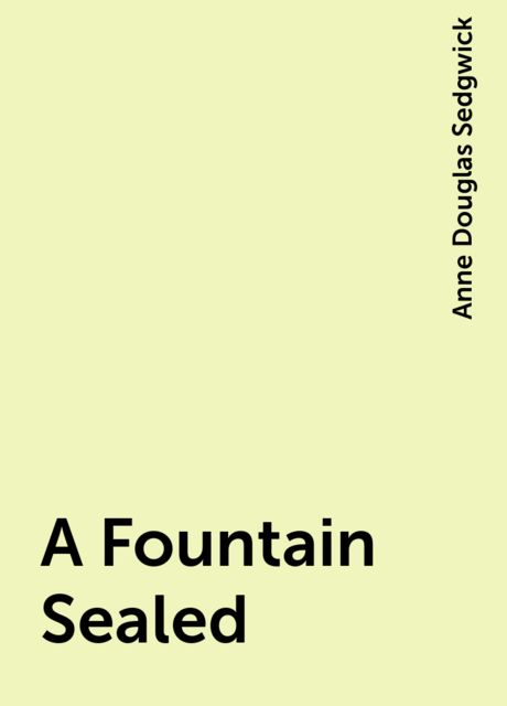 A Fountain Sealed, Anne Douglas Sedgwick