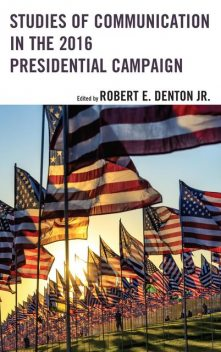 Studies of Communication in the 2016 Presidential Campaign, Joseph, Robert E. Denton Jr., Christopher Hetherington, Christopher J. Devine, Fred Jennings, Hanisha Besant, Henry Kenski, Joan Conners, Kate Kenski, Kyle C. Kopko, Lyombe Eko, Mitchell S. McKinney, Molly Greenwood, Stephen D. Perry, Theodore Sheckels