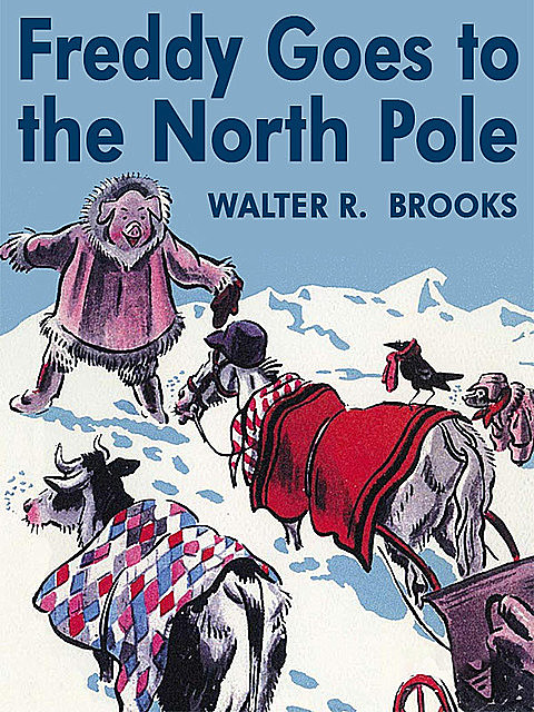 Freddy Goes to the North Pole, Walter R. Brooks