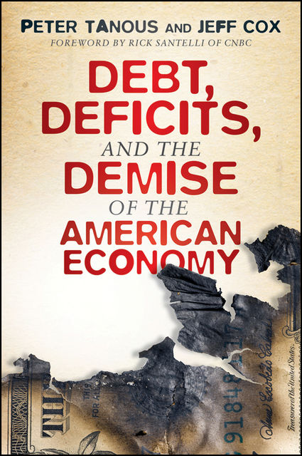 Debt, Deficits, and the Demise of the American Economy, Jeff Cox, Peter J.Tanous