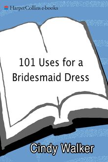 101 Uses for a Bridesmaid Dress, Cindy Walker