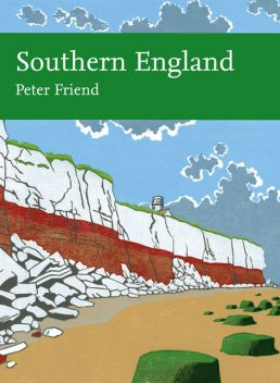 Southern England (Collins New Naturalist Library, Book 108), Peter Friend