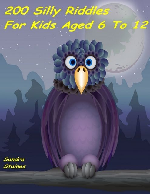 200 Silly Riddles for Kids Aged 6 to 12, Sandra Staines
