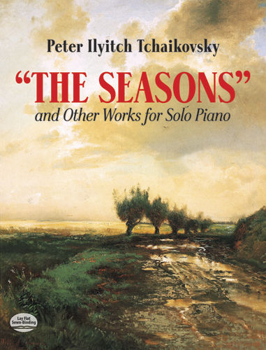 The Seasons and Other Works for Solo Piano, Peter Ilyitch Tchaikovsky