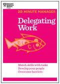 Delegating Work (HBR 20-Minute Manager Series), Harvard Business Review