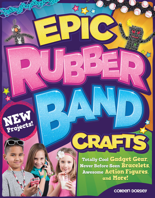 Epic Rubber Band Crafts, Colleen Dorsey