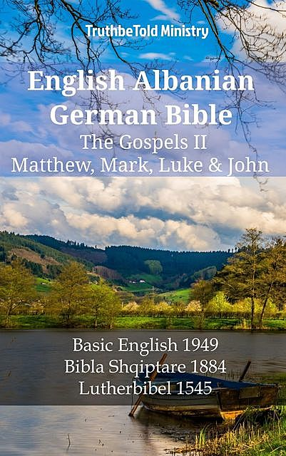 English Albanian German Bible – The Gospels II – Matthew, Mark, Luke & John, Truthbetold Ministry