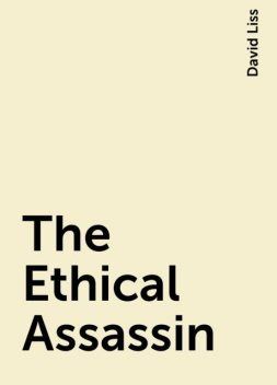 The Ethical Assassin, David Liss