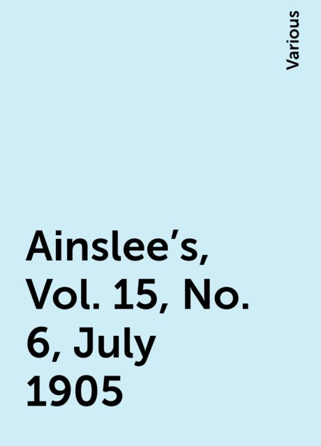Ainslee's, Vol. 15, No. 6, July 1905, Various
