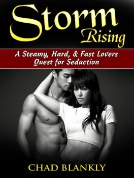Storm Rising A Steamy, Hard, & Fast Lovers Quest for Seduction, Chad Blankly