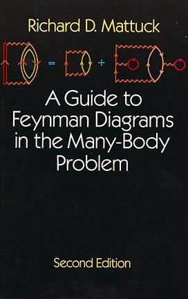 A Guide to Feynman Diagrams in the Many-Body Problem, Richard D.Mattuck