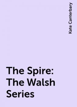 The Spire: The Walsh Series, Kate Canterbary