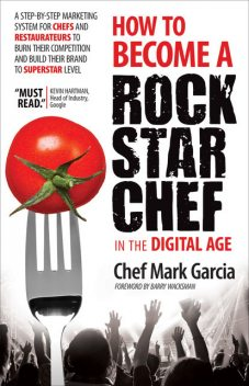 How to Become a Rock Star Chef in the Digital Age, Mark Garcia