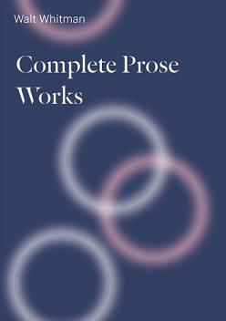 Complete Prose Works, Walt Whitman
