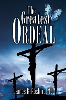 The Greatest Ordeal, James K Abshire