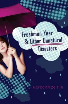 Freshman Year & Other Unnatural Disasters, Meredith Zeitlin