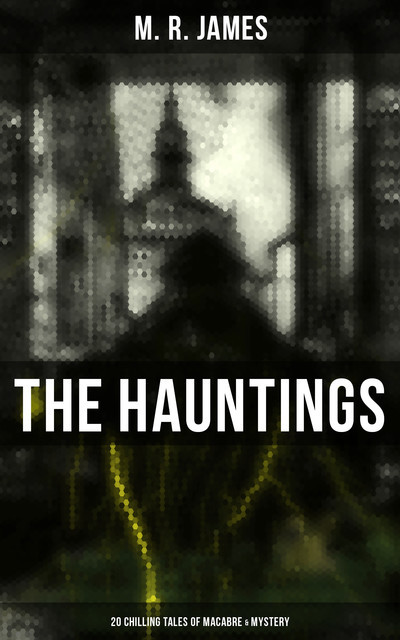 The Hauntings: 20 Chilling Tales of Macabre & Mystery, M.R.James
