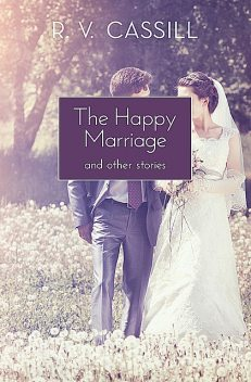 The Happy Marriage, R.V. Cassill