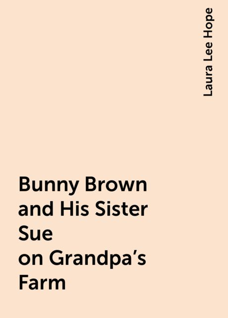 Bunny Brown and His Sister Sue on Grandpa's Farm, Laura Lee Hope