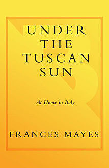 Under the Tuscan Sun, Frances Mayes