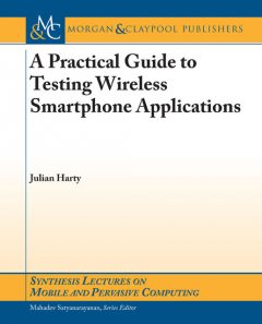 A A Practical Guide to Testing Wireless Smartphone Applications, Julian Harty