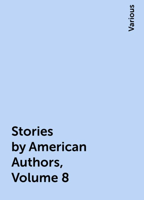 Stories by American Authors, Volume 8, Various