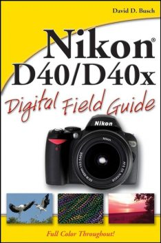 Nikon D40 / D40x Digital Field Guide, David Busch