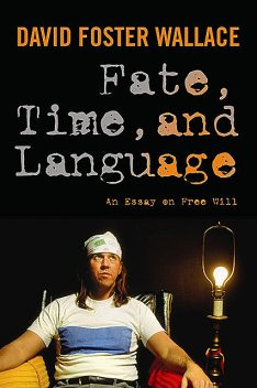 Fate, Time, and Language, David Foster Wallace