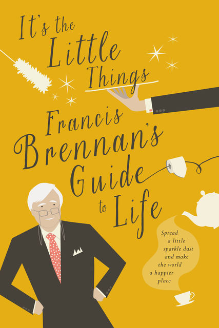 It's The Little Things – Francis Brennan's Guide to Life, Francis Brennan