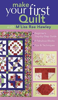 Make Your First Quilt with M'Liss, M'Liss Rae Hawley