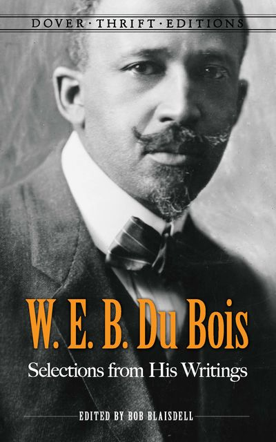 W. E. B. Du Bois: Selections from His Writings, W. E. B. Du Bois