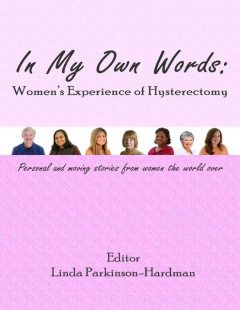 In My Own Words: Women's Experience of Hysterectomy, Linda Parkinson-Hardman