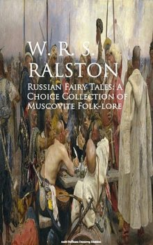 Russian Fairy Tales: A Choice Collection of Muscovite Folk-lore, W.R.S.Ralston