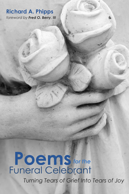 Poems for the Funeral Celebrant, Richard A. Phipps