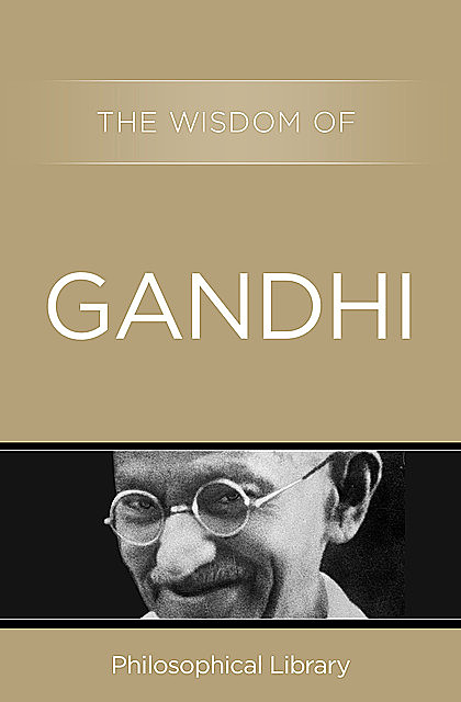 The Wisdom of Gandhi, Philosophical Library